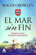EL MAR SIN FIN: PORTUGAL Y LA FORJA DEL PRIMER IMPERIO GLOBAL - 9788416222650 - ROGER CROWLEY