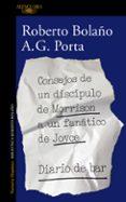 CONSEJOS DE UN DISCÍPULO DE MORRISON A UN FANÁTICO DE JOYCE: DIAR IO DE BAR - 9788420431550 - ROBERTO BOLAÑO