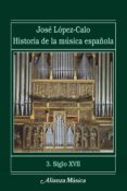 HISTORIA DE LA MUSICA ESPAÑOLA: SIGLO XVII (VOL. III) - 9788420664750 - JOSE LOPEZ-CALO