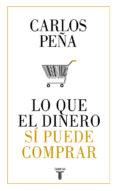 LO QUE EL DINERO SÍ PUEDE COMPRAR - 9788430620050 - CARLOS PEÑA