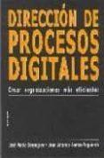 DIRECCION DE PROCESOS DIGITALES: CREAR ORGANIZACIONES MAS EFICIEN TES - 9788431322250 - JOSE MARIA BERENGUER