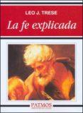 LA FE EXPLICADA - 9788432118050 - LEO J. TRESE