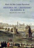 HISTORIA DEL URBANISMO EN ESPAÑA II: SIGLOS XVI, XVII Y XVIII - 9788437628950 - MARIA DEL MAR LOZANO BARTOLOZZI
