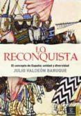 LA RECONQUISTA: EL CONCEPTO DE ESPAÑA: UNIDAD Y DIVERSIDAD - 9788467022650 - JULIO VALDEON BARUQUE