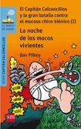 8 EL CAPITAN CALZONCILLOS Y LA GRAN BATALLA CONTRA EL MOCOSO CHICO BIONICO (I): LA NOCHE DE LOS MOCOS VIVIENTES - 9788467585650 - DAV PILKEY