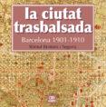 LA CIUTAT TRASBALSADA. BARCELONA 1901-1910 - 9788472461550 - ROMUL BROTONS