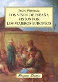 LOS VINOS DE ESPAÑA VISTOS POR LOS VIAJEROS EUROPEOS - 9788478133550 - PEDRO PLASENCIA