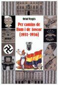 PER CAMINS DE LLUM I DE FOSCOR: (LA SEGONA REPUBLICA DEL 1931 AL 1936) - 9788478266050 - ORIOL VERGES