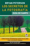 LOS SECRETOS DE LA FOTOGRAFIA (GUIA DE CAMPO) - 9788479028350 - BRYAN PETERSON