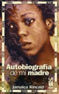 AUTOBIOGRAFIA DE MI MADRE - 9788481364750 - JAMAICA KINCAID