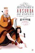 HISTORIA ABSURDA DE ESPAÑA - 9788490609750 - AD ABSURDUM