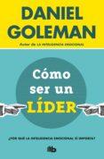 COMO SER UN LIDER: ¿POR QUE LA INTELIGENCIA EMOCIONAL SI IMPORTA? - 9788490704950 - DANIEL GOLEMAN