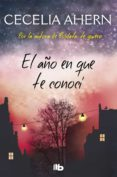 EL AÑO EN QUE TE CONOCI - 9788490705650 - CECELIA AHERN