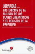 JORNADAS SOBRE LOS EFECTOS DE LA NULIDAD DE LOS PLANES URBANISTIC OS Y EL REGISTRO DE LA PROPIEDAD - 9788492884650 - VV.AA.