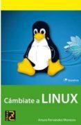 cámbiate a linux (ebook)-arturo fernandez-9788494072550