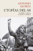 utopias del 68: de paris y praga a china y mexico-antonio elorza-9788494769450