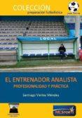 EL ENTRENADOR ANALISTA: PROFESIONALIDAD Y PRÁCTICA - 9788494857850 - SANTIAGO VIEITEZ MENDEZ