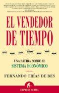 EL VENDEDOR DE TIEMPO: UNA SATIRA SOBRE EL SISTEMA ECONOMICO - 9788495787750 - FERNANDO TRIAS DE BES