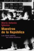 MAESTROS DE LA REPUBLICA: LOS OTROS SANTOS, LOS OTROS MARTIRES - 9788497349550 - MARIA ANTONIA IGLESIAS
