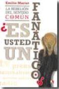 LA REBELION DEL SENTIDO COMUN: ¿ES USTED UN FANATICO? - 9788497390750 - EMILIO MARIAT