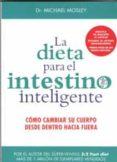 la dieta para el intestino inteligente: como cambiar su cuerpo desde dentro hacia fuera-michael mosley-9788497991650