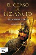 EL OCASO DE BIZANCIO - 9788498726350 - SALVADOR FELIP