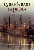 Descargar google libros de audio LA BAHÍA BAJO LA NIEBLA (Spanish Edition)  de SERGIO PEREIRA