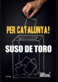 PER CATALUNYA! - 9788417082260 - SUSO DE TORO