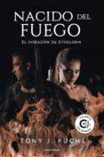 Ebooks descargas gratuitas formato pdf NACIDO DEL FUEGO de TONI J. PUCHÉ