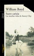 SUAVE CARICIA: LAS MUCHAS VIDAS DE AMORY CLAY - 9788420412160 - WILLIAM BOYD