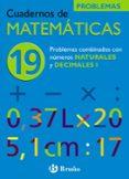 cuaderno de matematicas 19: problemas combinados con las cuatro o peraciones con naturales y decimales i-jose echegaray-9788421656860