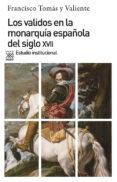 LOS VALIDOS EN LA MONARQUIA ESPAÑOLA DEL S. XVII - 9788432304460 - FRANCISCO TOMAS Y VALIENTE