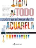 Descargas de libros electrónicos más vendidas gratis TODO SOBRE LA TÉCNICA DE LA ACUARELA 9788434242760 de EQUIPO PARRAMÓN PAIDOTRIBO