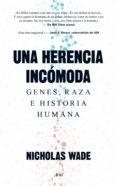 UNA HERENCIA INCÓMODA (EBOOK) - 9788434419360 - NICHOLAS WADE