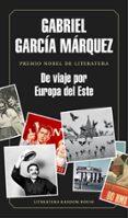 DE VIAJE POR EUROPA DEL ESTE (PREMIO NOBEL DE LITERATURA) - 9788439730460 - GABRIEL GARCIA MARQUEZ