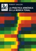 LA PRACTICA ARMONICA EN LA MUSICA TONAL - 9788446025160 - ROBERT GAULDIN