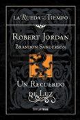 UN RECUERDO DE LUZ (SAGA LA RUEDA DEL TIEMPO 20) - 9788448009960 - ROBERT JORDAN