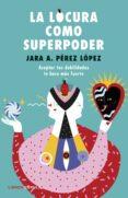 LA LOCURA COMO SUPERPODER - 9788448024260 - JARA AITHANY PEREZ LOPEZ