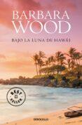 BAJO LA LUNA DE HAWAI - 9788466334860 - BARBARA WOOD