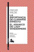 LA IMPORTANCIA DE LLAMARSE ERNESTO; EL ABANICO DE LADY WINDERMERE - 9788467037760 - OSCAR WILDE