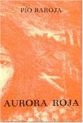 AURORA ROJA - 9788470350160 - PIO BAROJA