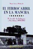 EL FERROCARRIL EN LA MANCHA - 9788477892960 - MIGUEL ANTONIO MALDONADO
