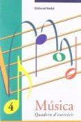 MUSICA 4 QUADERN D EXERCICIS - 9788478872060 - VV.AA.
