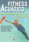FITNESS ACUATICO: FANTASTICOS EJERCICIOS EN EL AGUA: EJERCICIOS Y RUTINAS DE ENTRENAMIENTO DE EFICACIA PROBADA PARA TONIFICAR EL CUERPO, PONERSE EN FORMA Y MEJORAR LA SALUD - 9788479028060 - MARYBETH PAPPAS BAUN