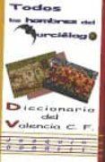 TODOS LOS HOMBRES DEL MURCIELAGO, DICCIONARIO DE VALENCIA CLUB DE FUTBOL - 9788480181860 - JOAQUIN BORRELL