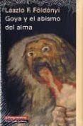 GOYA Y EL ABISMO DEL ALMA - 9788481097160 - LASZLO F. FOLDENYI