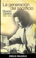 LA GENERACION DEL SACRIFICIO: RICARDO ZABALZA (1898-1940) - 9788481365160 - EMILIO MAJUELO