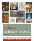 LA BIBLIA DE LAS SOCIEDADES SECRETAS: GUIA DEFINITIVA SOBRE LAS O RGANIZACIONES MISTERIOSAS - 9788484453260 - JOEL LEVY