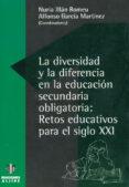 LA DIVERSIDAD Y LA DIFERENCIA EN LA EDUCACION SECUNDARIA OBLIGATO RIA: RETOS EDUCATIVOS PARA EL SIGLO XXI - 9788487767760 - NURIA ILLAN ROMEU