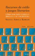 RECURSOS DE ESTILO Y JUEGOS LITERARIOS: COMO DAR FUERZA Y BRILLO A TU ESCRITURA - 9788490654460 - SILVIA ADELA KOHAN